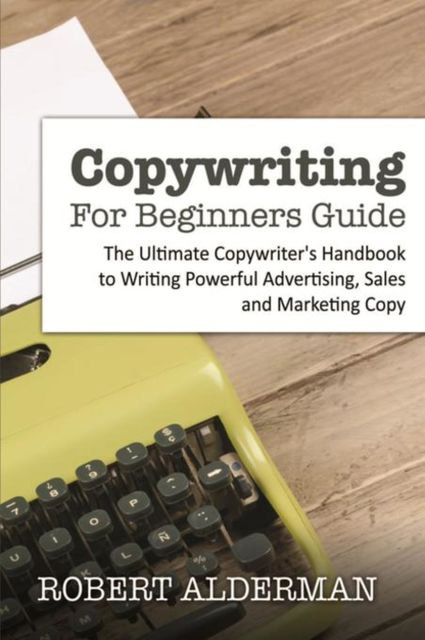 Copywriting For Beginners Guide, Robert Alderman