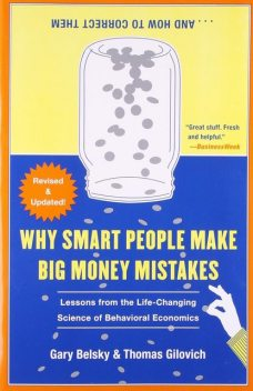 Why Smart People Make Big Money Mistakes and How to Correct Them: Lessons From the Life-Changing Science of Behavioral Economics, Gary Belsky