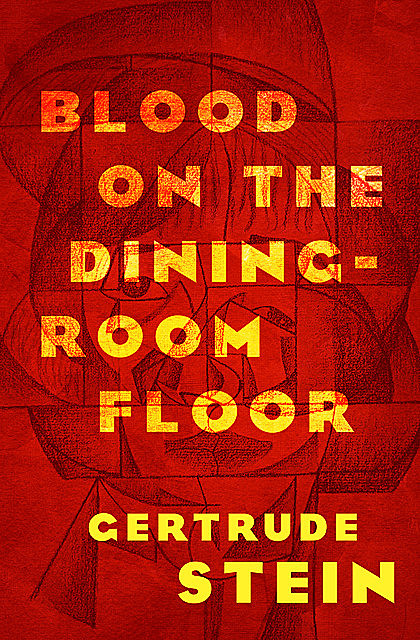 Blood on the Dining-Room Floor, Gertrude Stein