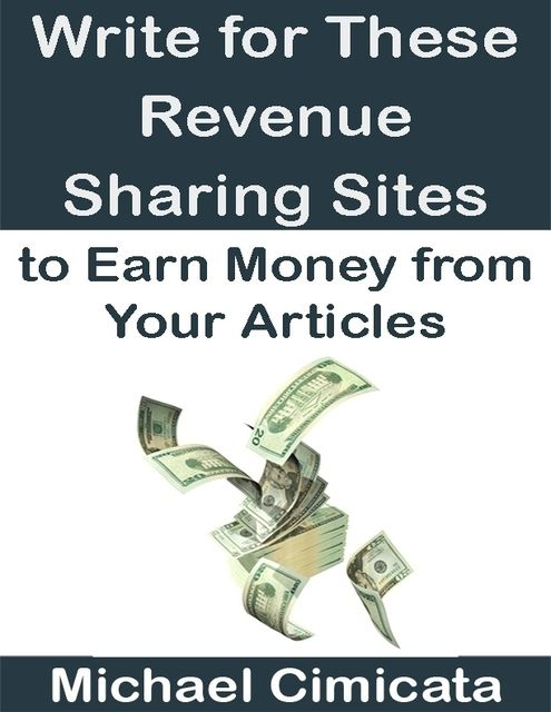 Write for These Revenue Sharing Sites to Earn Money from Your Articles, Michael Cimicata
