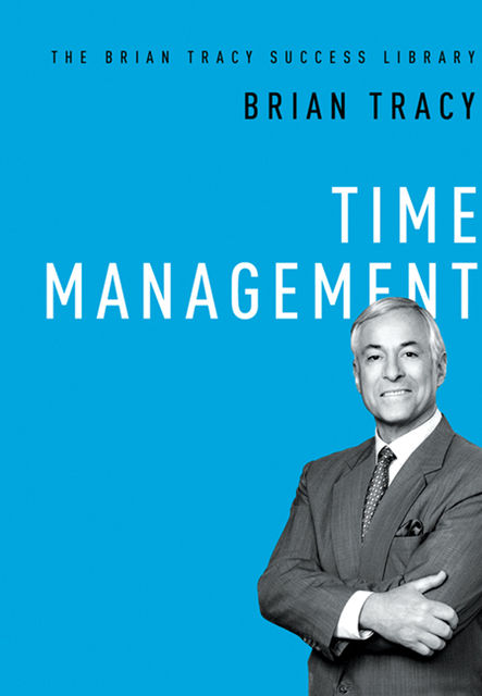 Time Management (The Brian Tracy Success Library), Brian Tracy