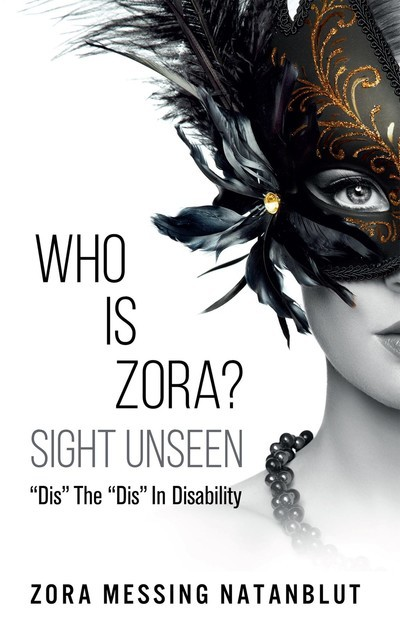 """Who is Zora? Sight Unseen: """"Dis"""" the """"Dis"""" in Disability, Zora Messing Natanblut"""
