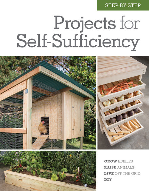 Step-by-Step Projects for Self-Sufficiency, Editors of Cool Springs Press