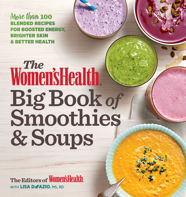 The Women's Health Big Book of Smoothies & Soups, The Health, Lisa DeFazio
