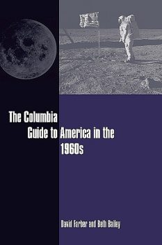 The Columbia Guide to America in the 1960s, Beth Bailey, David Farber