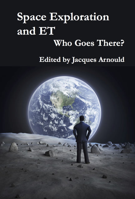 Space Exploration and ET: Who Goes There?, Jacques Arnould