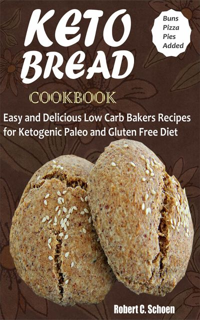Keto Bread Cookbook, Robert C. Schoen