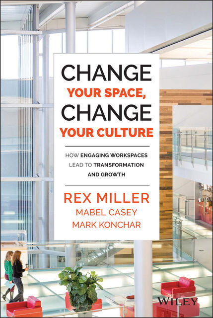 Change Your Space, Change Your Culture, Rex Miller, Mabel Casey, Mark Konchar