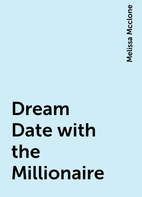 Dream Date with the Millionaire, Melissa Mcclone