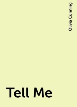 Tell Me, Olivia Cunning