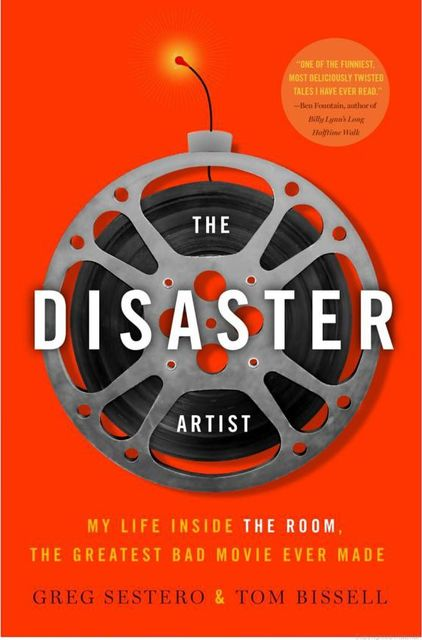 The Disaster Artist: My Life Inside THE ROOM, the Greatest Bad Movie Ever Made, Greg Sestero