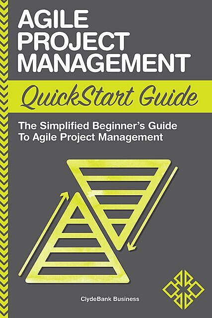 Agile Project Management QuickStart Guide, ClydeBank Business