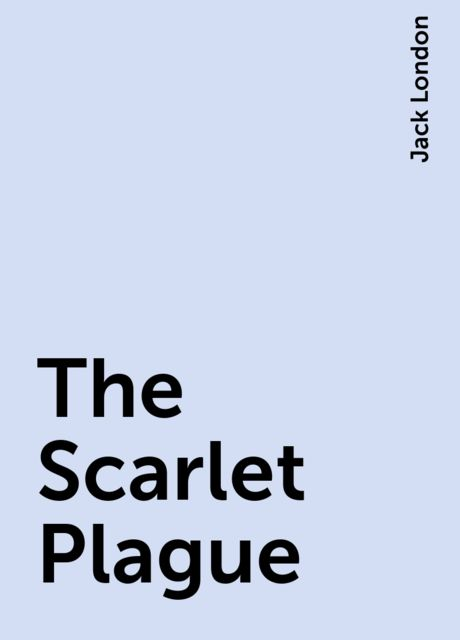 The Scarlet Plague, Jack London