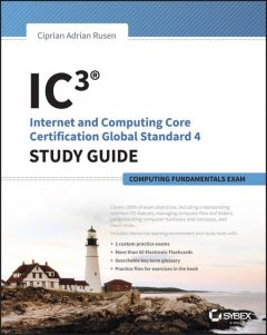IC3: Internet and Computing Core Certification Computing Fundamentals Study Guide, Ciprian Adrian Rusen