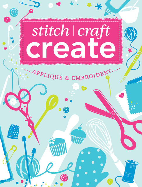 Stitch, Craft, Create: Applique & Embroidery, Various