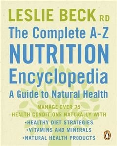Complete A-Z Nutrition Encyclopedia: a Guide To Natural Health, Leslie Beck