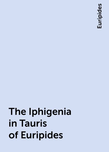 The Iphigenia in Tauris of Euripides, Euripides