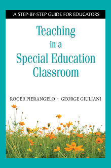 Teaching in a Special Education Classroom, Roger Pierangelo, George Giuliani