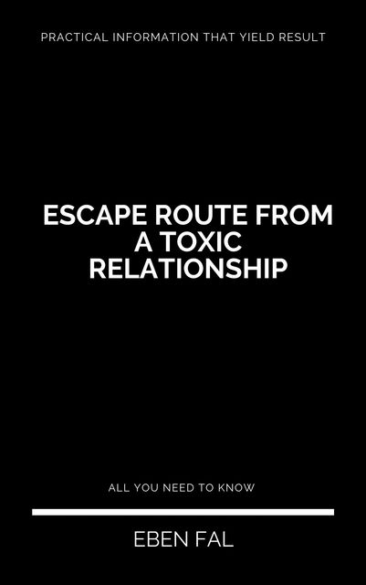 Escape Route From a Toxic Relationship, Eben Fal