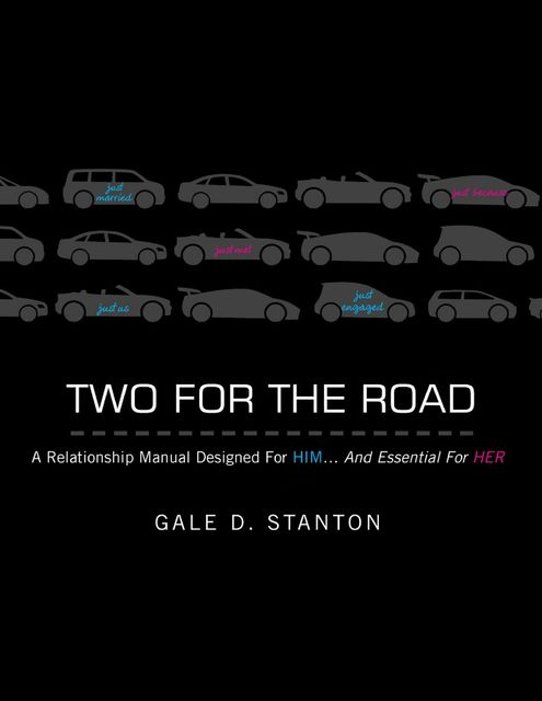 Two for the Road: A Relationship Manual Designed for Him and Essential for Her, Gale D.Stanton