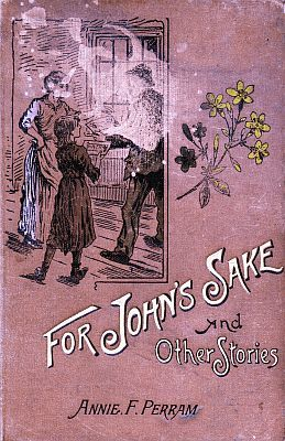 For John's Sake / and Other Stories, Annie Frances Perram