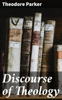 Discourse of Theology, Theodore Parker