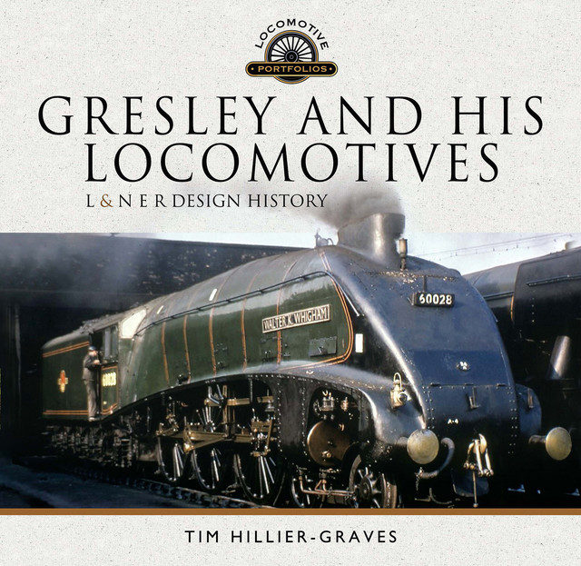 Gresley and His Locomotives, Tim Hillier-Graves