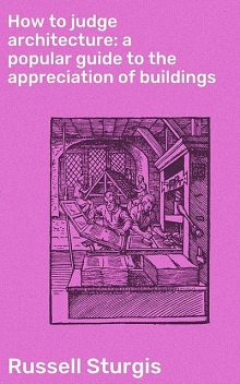 How to judge architecture: a popular guide to the appreciation of buildings, Russell Sturgis