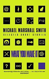What You Make It: Selected Short Stories, Smith Michael