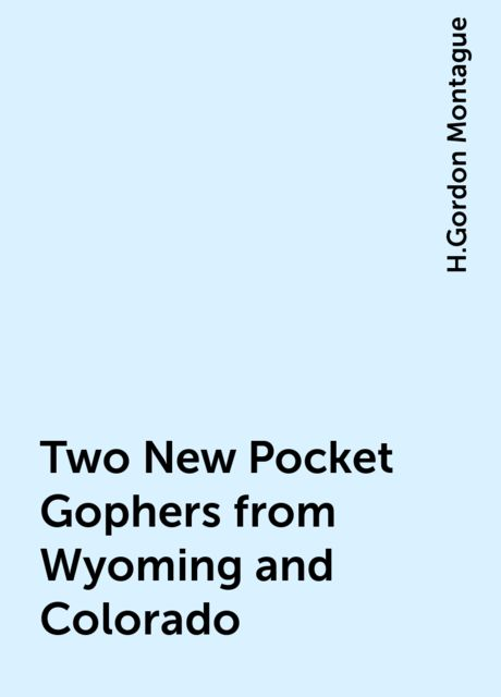 Two New Pocket Gophers from Wyoming and Colorado, H.Gordon Montague