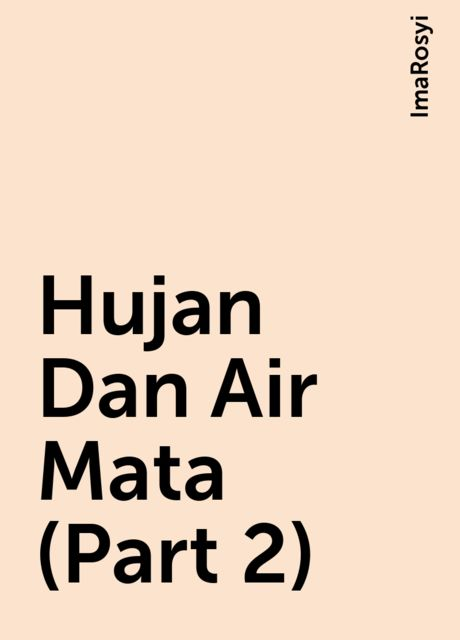 Hujan Dan Air Mata (Part 2), ImaRosyi