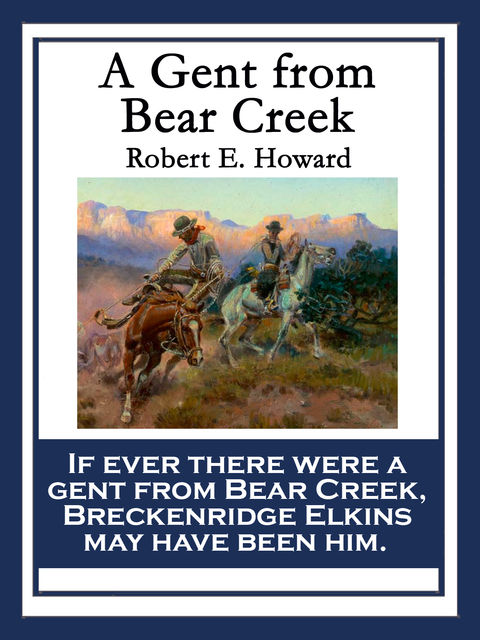 A Gent From Bear Creek, Robert E.Howard