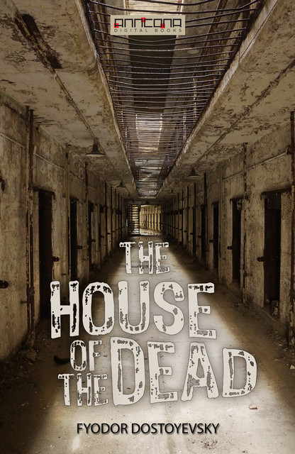 The House of the Dead or, Prison Life in Siberia, Fyodor Dostoevsky