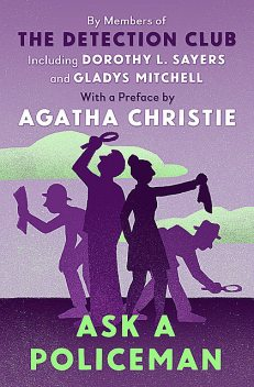 Ask a Policeman, Agatha Christie, Dorothy L.Sayers, Helen Simpson, Anthony Berkeley, The Detection Club, Gladys Mitchell