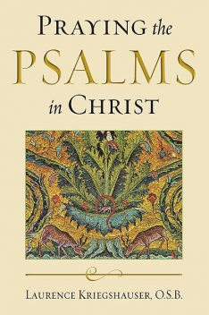Praying the Psalms in Christ, O.S.B., Laurence Kriegshauser