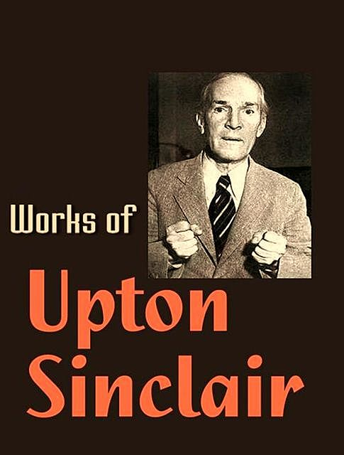 The Complete Works of Upton Sinclair, Upton Sinclair