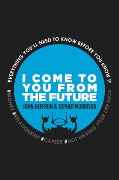 I Come to You From the Future, John Robert Heffron, Topher MOrrison