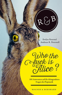 Who the fuck is Alice, Andreas R. Peternell, Evelyn Peternel