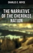 The Narrative of the Cherokee Nation, Charles C.Royce