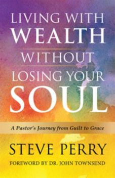 Living With Wealth Without Losing Your Soul, Steve Perry