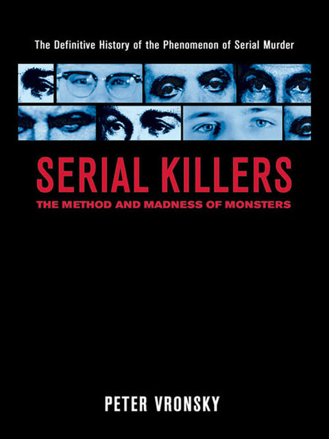 Serial Killers: The Method and Madness of Monsters, Peter Vronsky