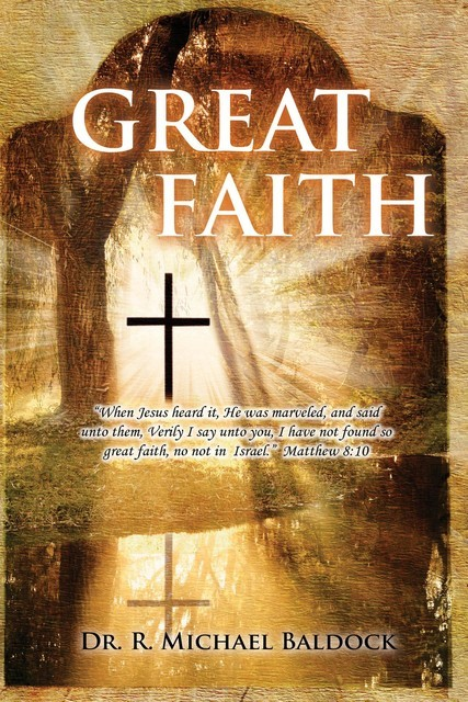 """Great Faith : """"When Jesus heard it, He was marveled, and said unto them, Verily I say unto you, I have not found so great faith, no not in Israel."""" Matthew 8, R Michael Baldock"""