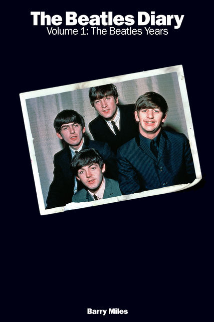 The Beatles Diary Volume 1: The Beatles Years, Barry Miles