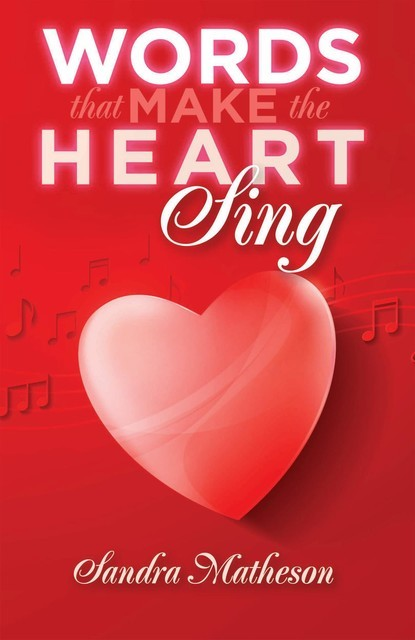Words That Make The Heart Sing, Sandra Matheson