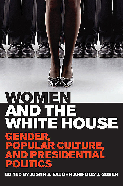 Women and the White House, Lilly J.Goren, Justin S.Vaughn