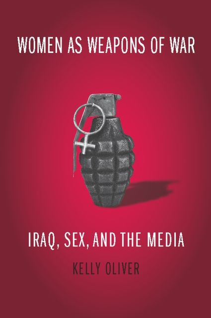 Women as Weapons of War, Kelly Oliver