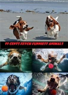 99 Cents Fetch Funniest Animals, Comic Funny Humor Joke eBooks