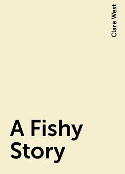 A Fishy Story, Clare West