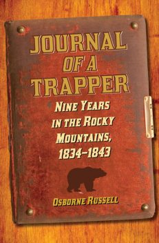 Journal of a Trapper: Nine Years in the Rocky Mountains 1834–1843, Osborne Russell