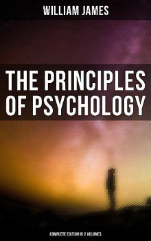 THE PRINCIPLES OF PSYCHOLOGY (Complete Edition In 2 Volumes), William James